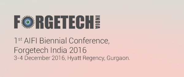 1st AIFI Biennial Conference, Forgetech India 2016 during 3-4 December, 2016 at Hyatt Regency, Gurgaon.